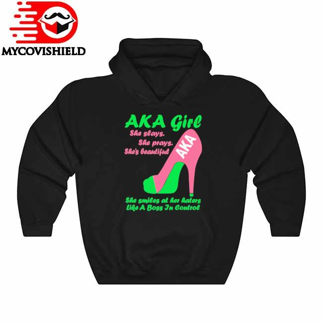 Aka Girl she slays she prays she's beautiful she smiles at her haters like a Boss in Control s Hoodie