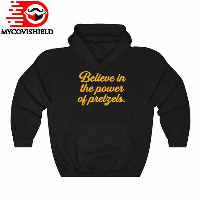 Believe In The Power Of Pretzels s Hoodie
