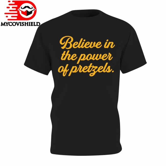 Believe In The Power Of Pretzels shirt