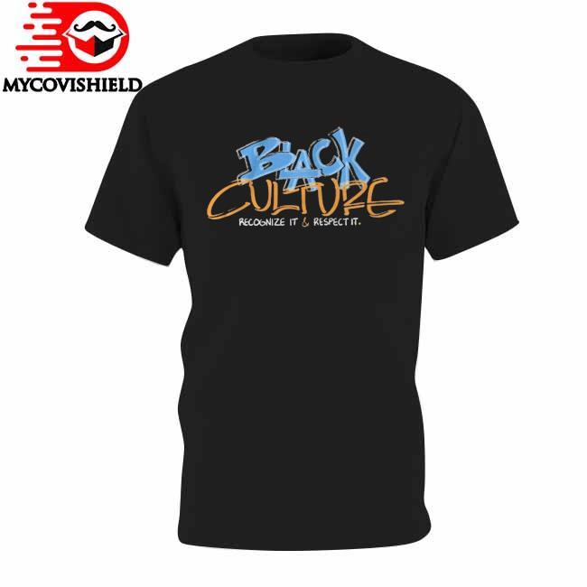 Black Culture Recognize & Respect It shirt
