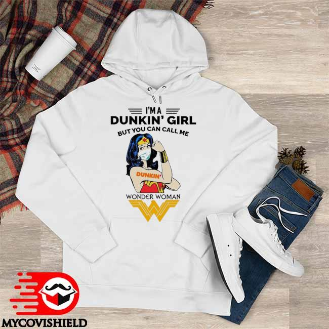 Official I'm a Dunkin' Girl but You can call Wonder Woman s Hoodie