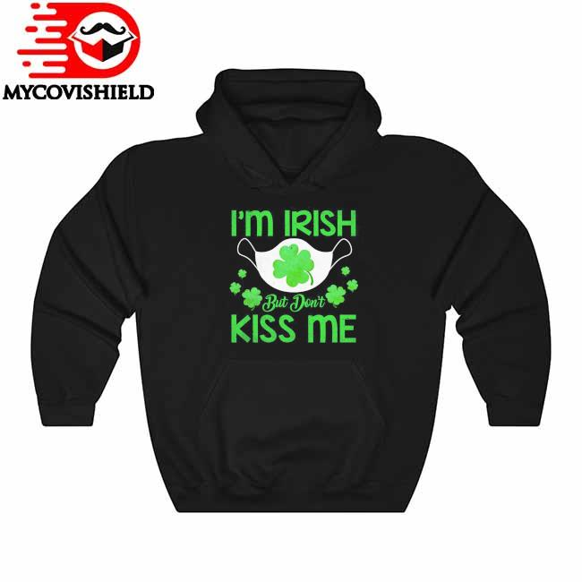 St Patrick's Day Face mask I'm Irish but don't kiss Me s Hoodie