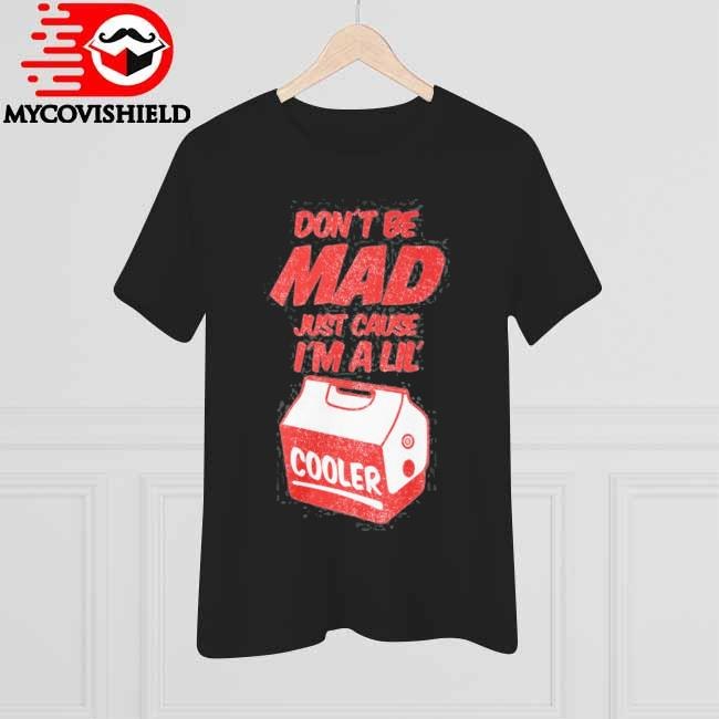 Don't be mad just cause I'm a little cooler shirt