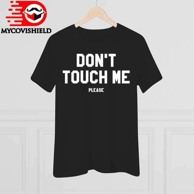 Don't touch me please antisocial funny sarcastic gift shirt