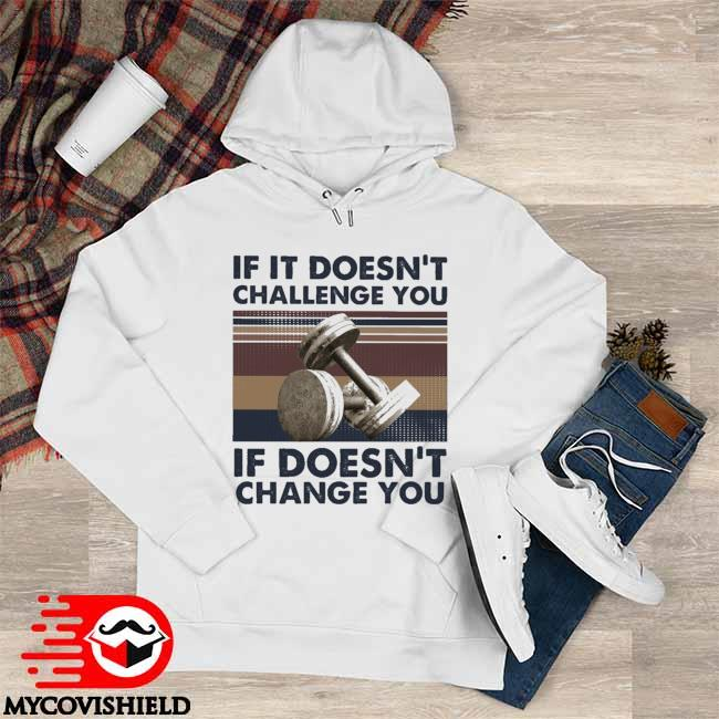If It Doesn't Challenge You If Doesn't change You vintage Hoodie