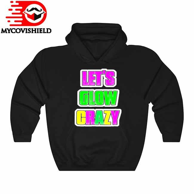 Let's glow crazy 80's neon birthday party raves glow Hoodie