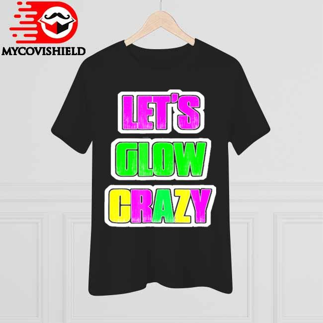 Let's glow crazy 80's neon birthday party raves glow shirt