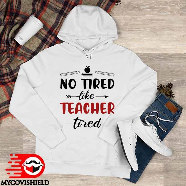 No Tired like Teacher Tired Hoodie