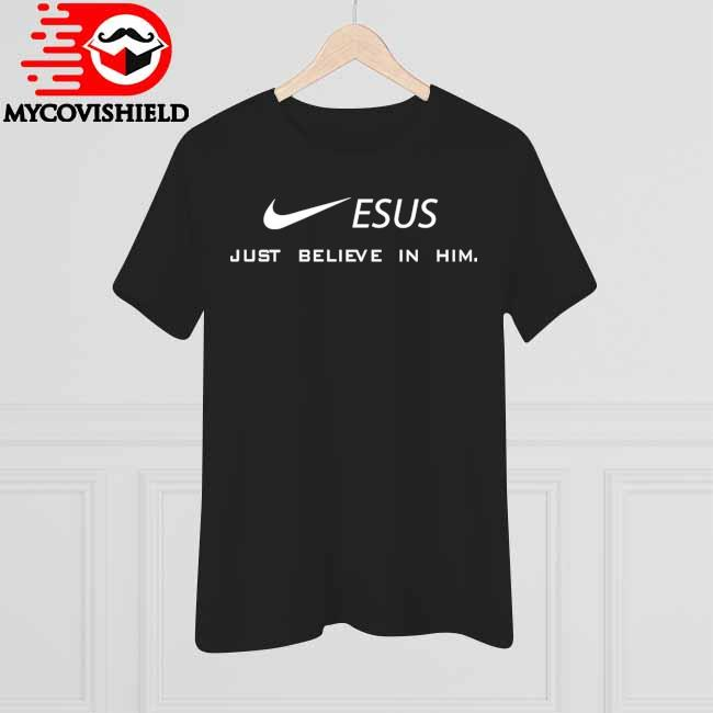 Official Nike Jesus just believe in him shirt