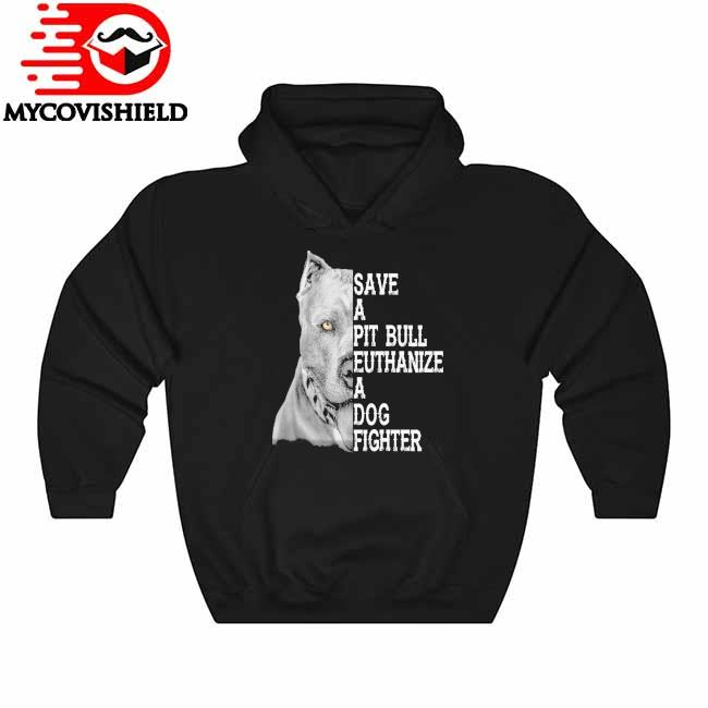Official Save a Pitbull Euthanize a Dog Fighter Hoodie