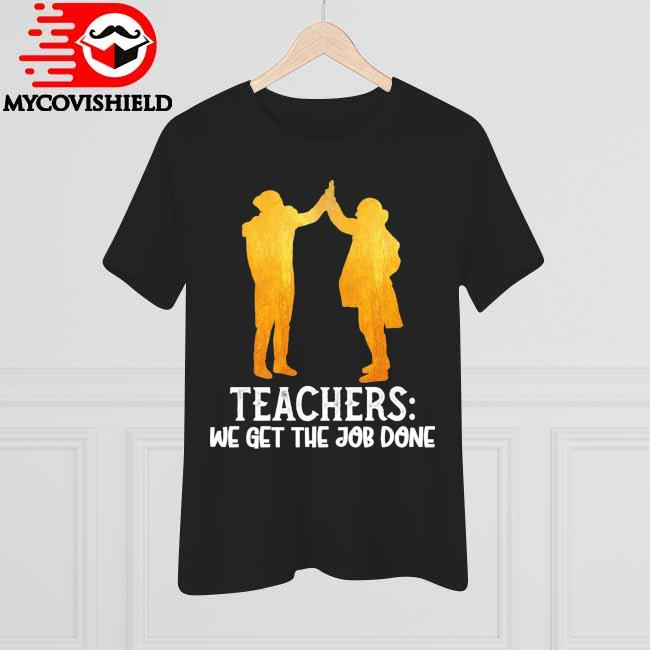 Official Teachers we get the Job Done shirt