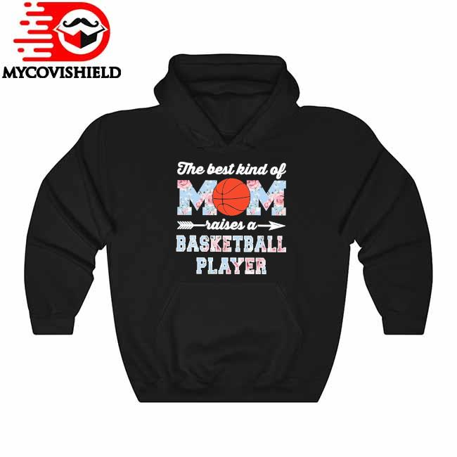 Official The best kind of Mom raises a Basketball Player floral Hoodie