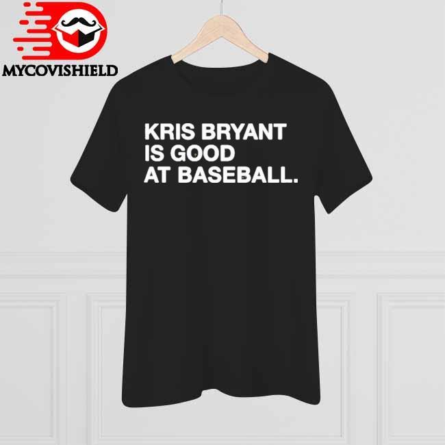 Kris Bryant is Good at Baseball shirt