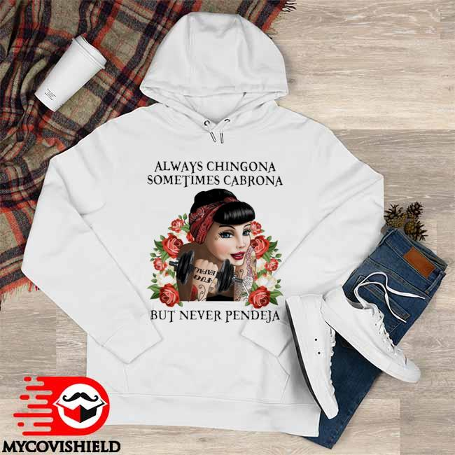 Official always Chingona Sometimes Cabrona but never Pendeja floral Hoodie