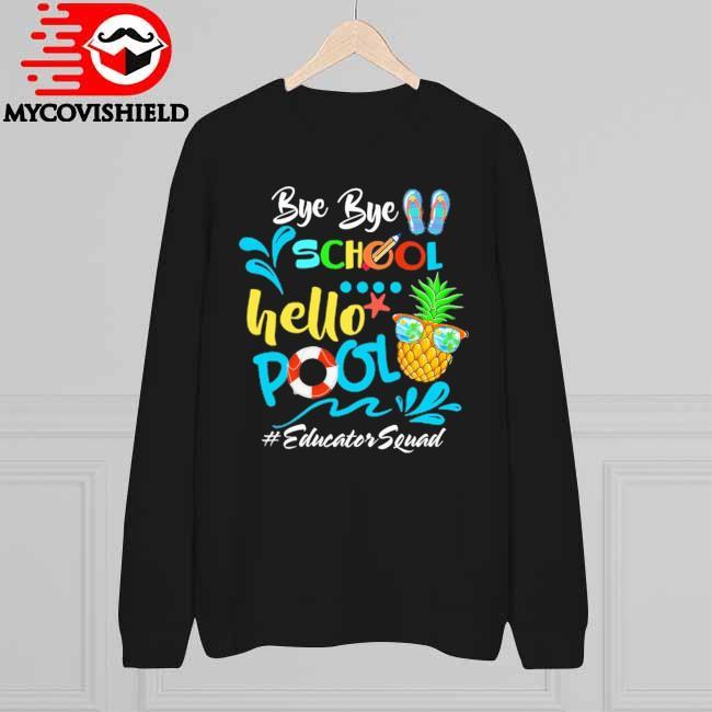 Official Bye Bye School Hello Pool #Educator Squad Sweatshirt