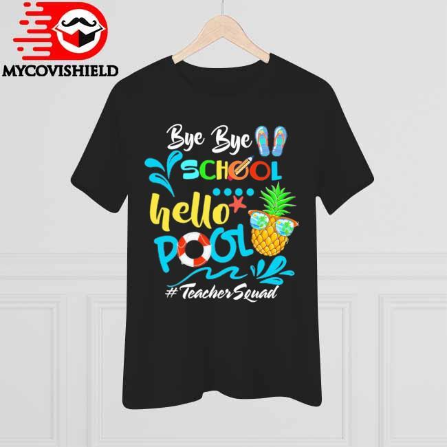 Official Bye Bye School Hello Pool #Teacher Squad shirt