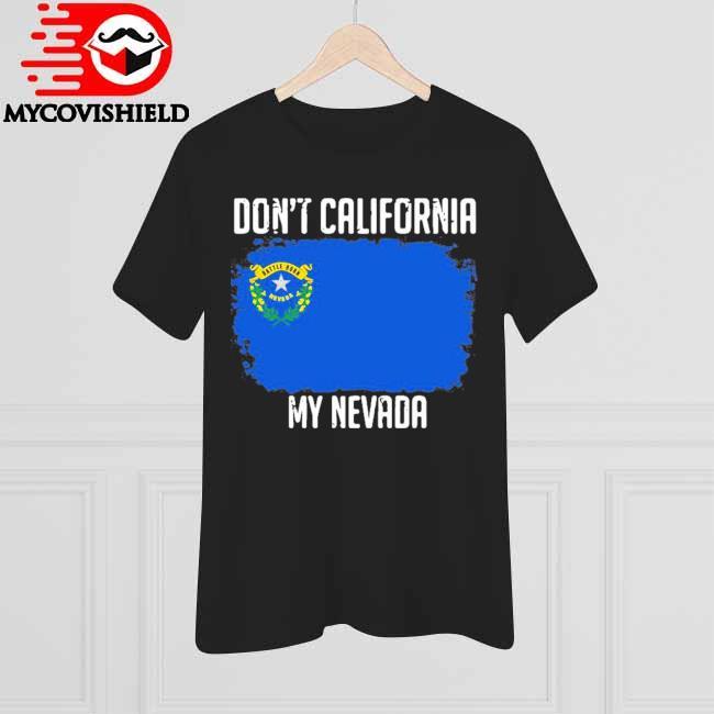 Official Don't California My Nevada flag shirt
