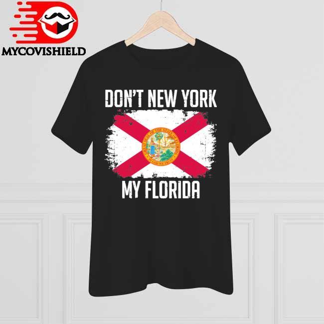 Official Don't New York My Florida flag shirt