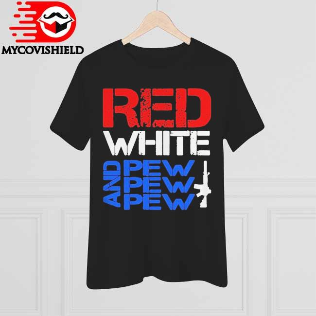 Official Red White and Pew Pew Pew Guns shirt