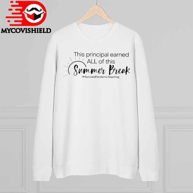 This Principal earned all of this Summer Break #Survived Pandemic Teaching Sweatshirt