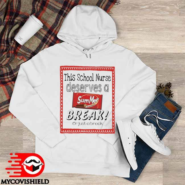 This School Nurse Deserves a Summer Break or just a break Hoodie