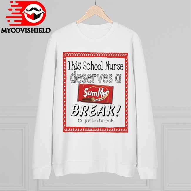 This School Nurse Deserves a Summer Break or just a break Sweatshirt