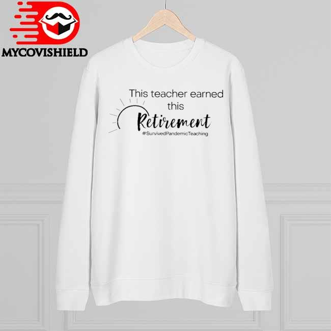 This Teacher earned all of this Retirement #Survived Pandemic Teaching Sweatshirt