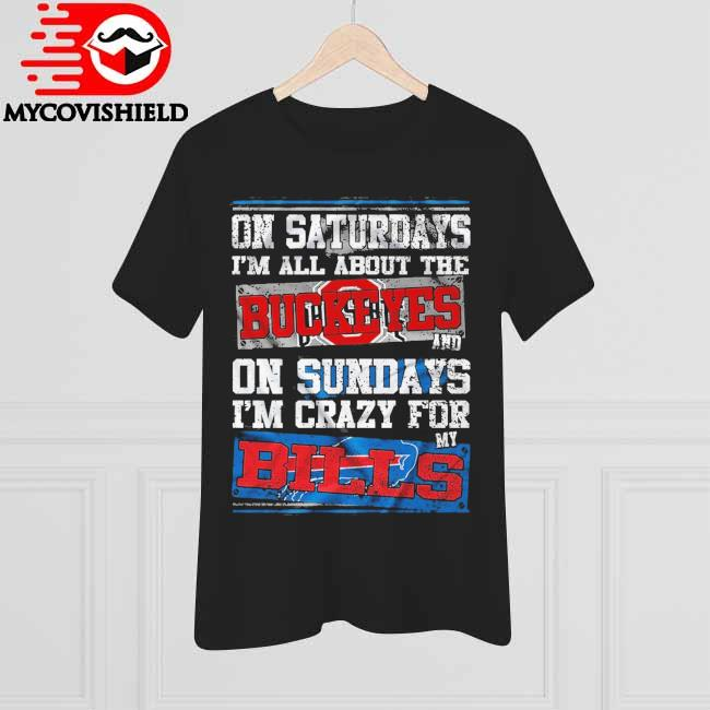 On Saturdays I'm All About The Buckeyes And On Sundays I'm Crazy For My Bills Shirt